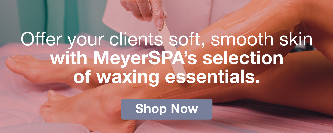 Half Page Ad – Waxing Essentials & Accessories at MeyerSPA – Click to View Page