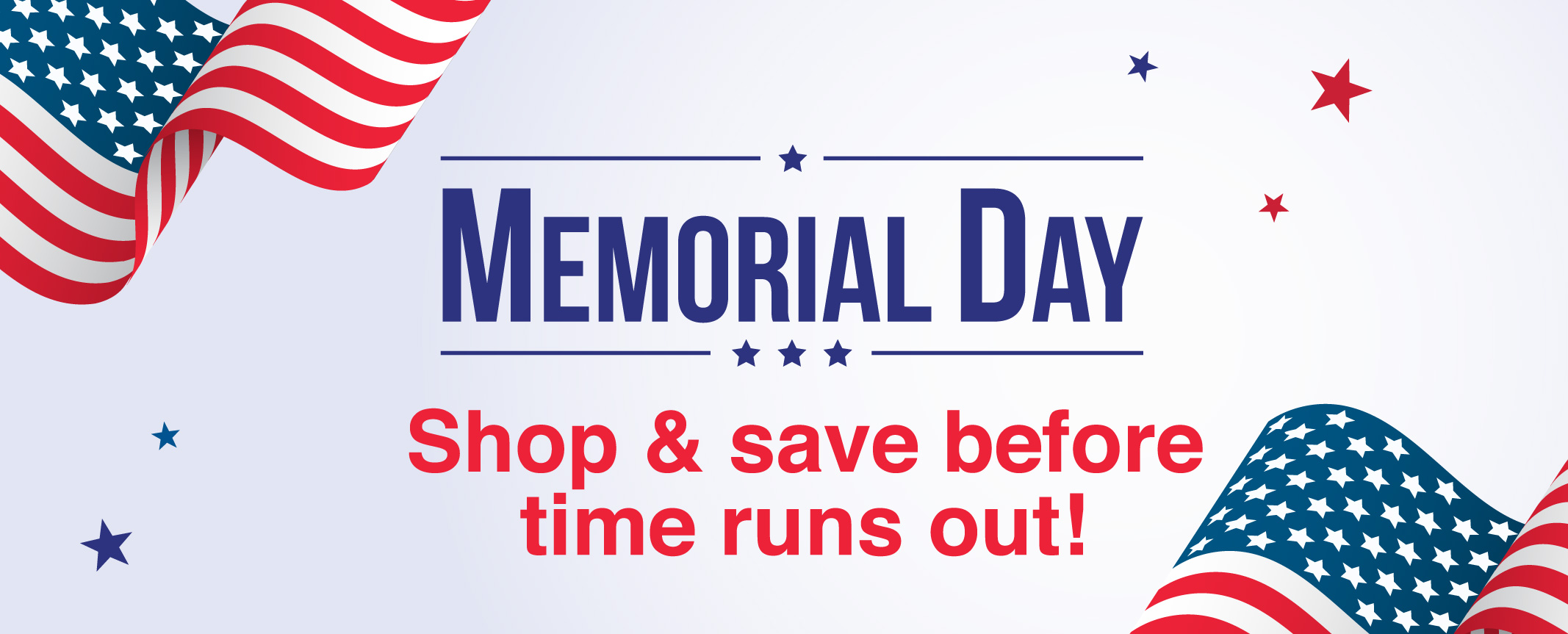 Memorial Day Savings - Shop Now - Limited Time